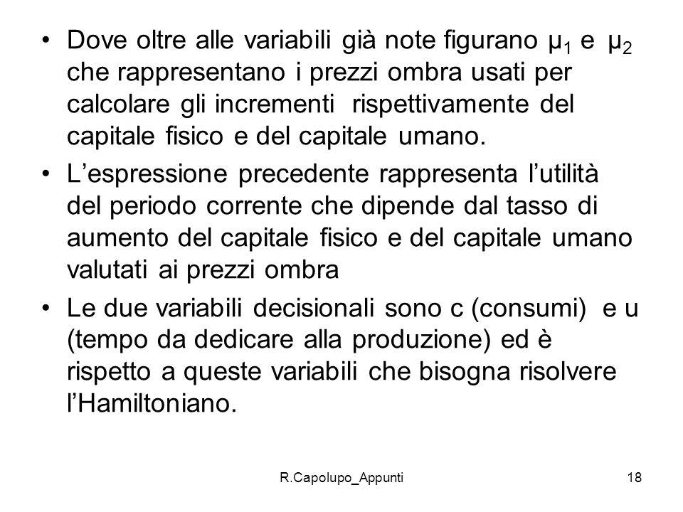 R.Capolupo_Appunti18 Dove oltre alle variabili già note figurano μ 1 e μ 2 che rappresentano i prezzi ombra usati per calcolare gli incrementi rispett