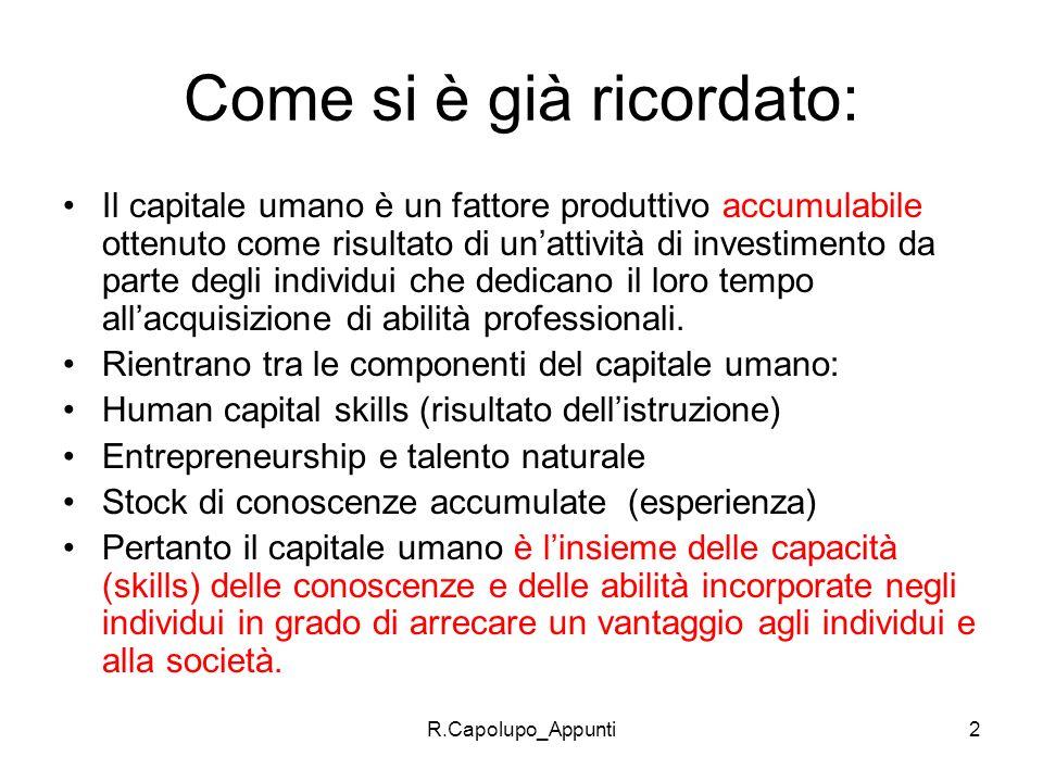 R.Capolupo_Appunti2 Come si è già ricordato: Il capitale umano è un fattore produttivo accumulabile ottenuto come risultato di unattività di investime