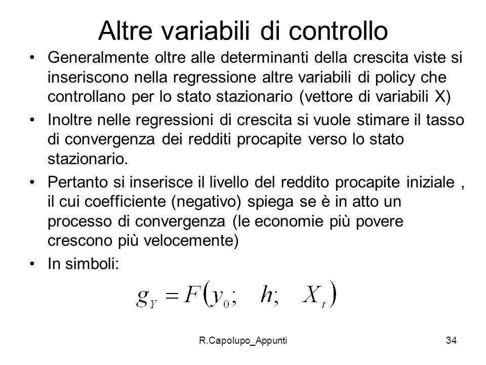 R.Capolupo_Appunti34 Altre variabili di controllo Generalmente oltre alle determinanti della crescita viste si inseriscono nella regressione altre var