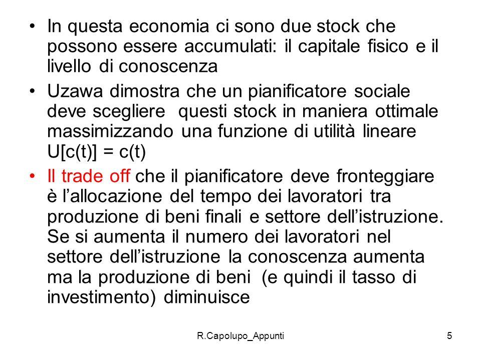 R.Capolupo_Appunti5 In questa economia ci sono due stock che possono essere accumulati: il capitale fisico e il livello di conoscenza Uzawa dimostra c