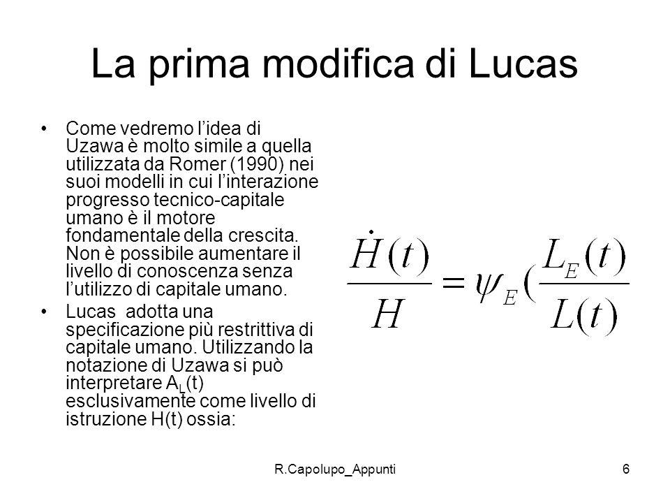 R.Capolupo_Appunti6 La prima modifica di Lucas Come vedremo lidea di Uzawa è molto simile a quella utilizzata da Romer (1990) nei suoi modelli in cui
