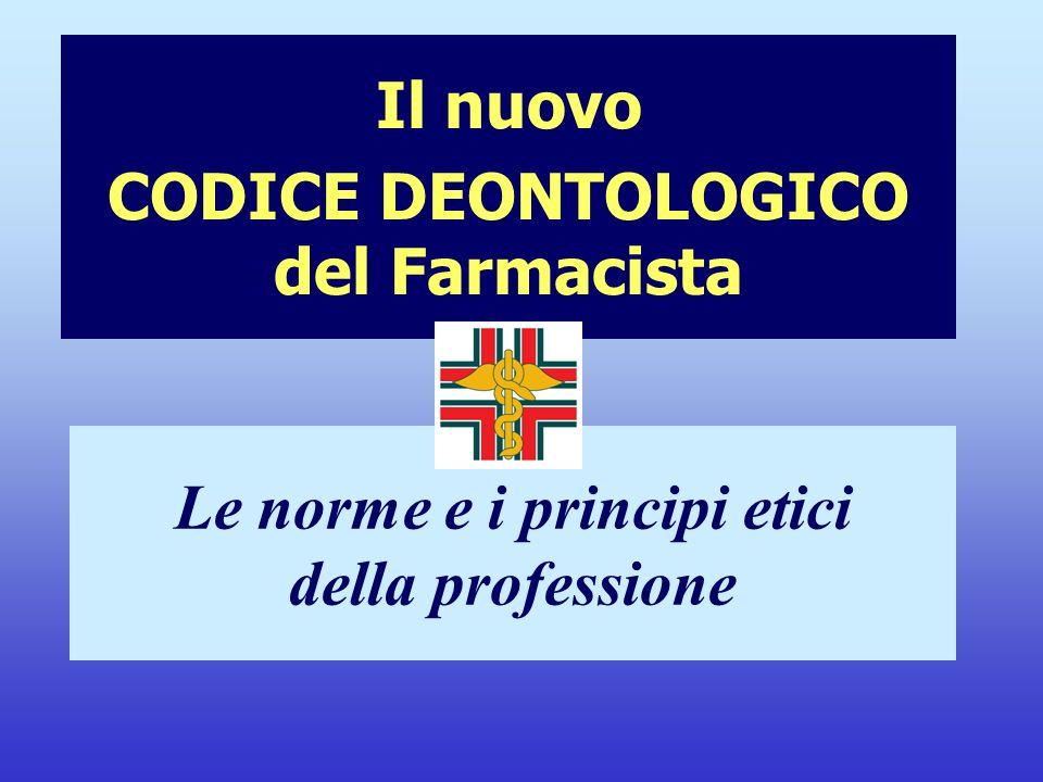 Il nuovo CODICE DEONTOLOGICO del Farmacista Le norme e i principi etici della professione