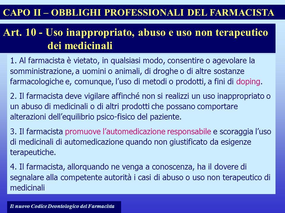 Il nuovo Codice Deontologico del Farmacista 1. Al farmacista è vietato, in qualsiasi modo, consentire o agevolare la somministrazione, a uomini o anim
