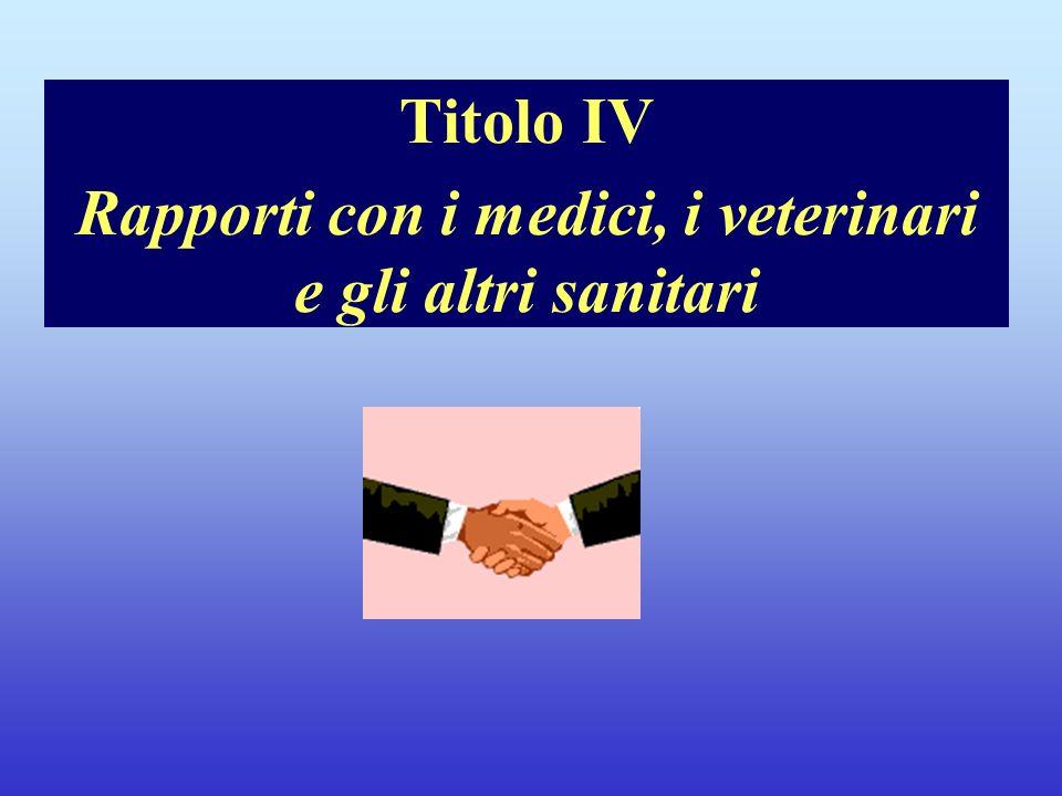 Titolo IV Rapporti con i medici, i veterinari e gli altri sanitari