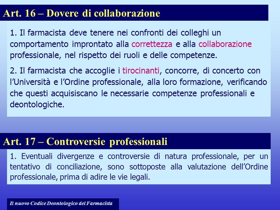 Il nuovo Codice Deontologico del Farmacista 1. Il farmacista deve tenere nei confronti dei colleghi un comportamento improntato alla correttezza e all