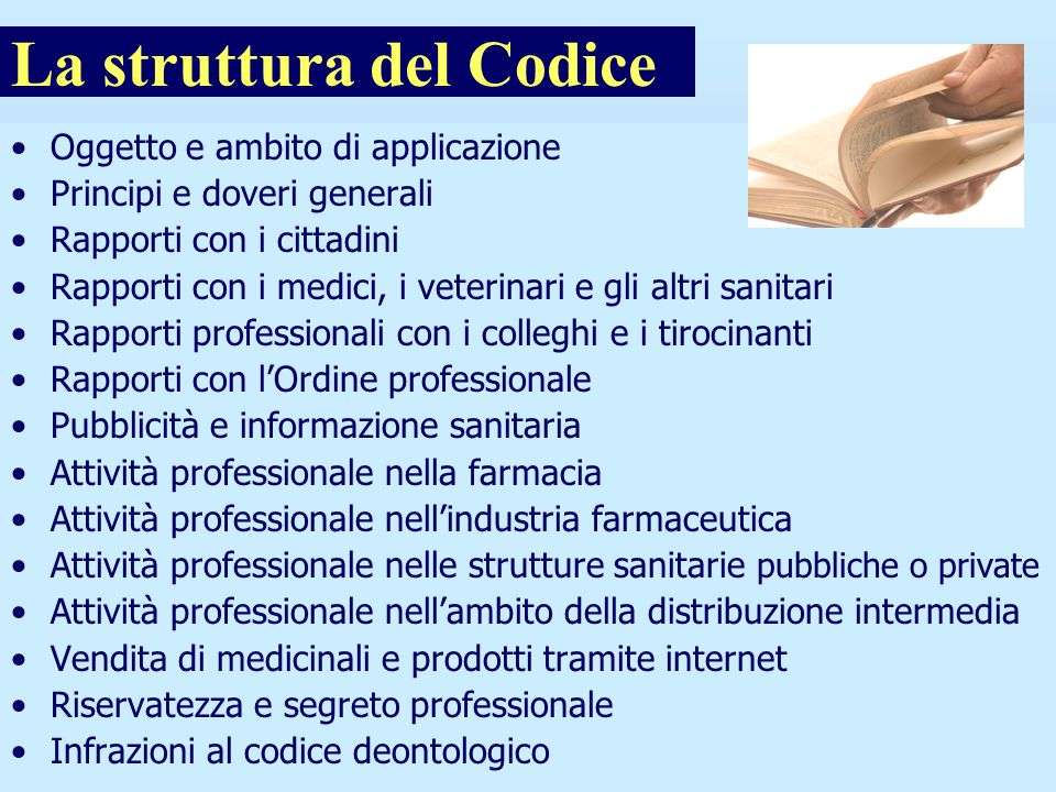 Il nuovo Codice Deontologico del Farmacista La struttura del Codice Oggetto e ambito di applicazione Principi e doveri generali Rapporti con i cittadi