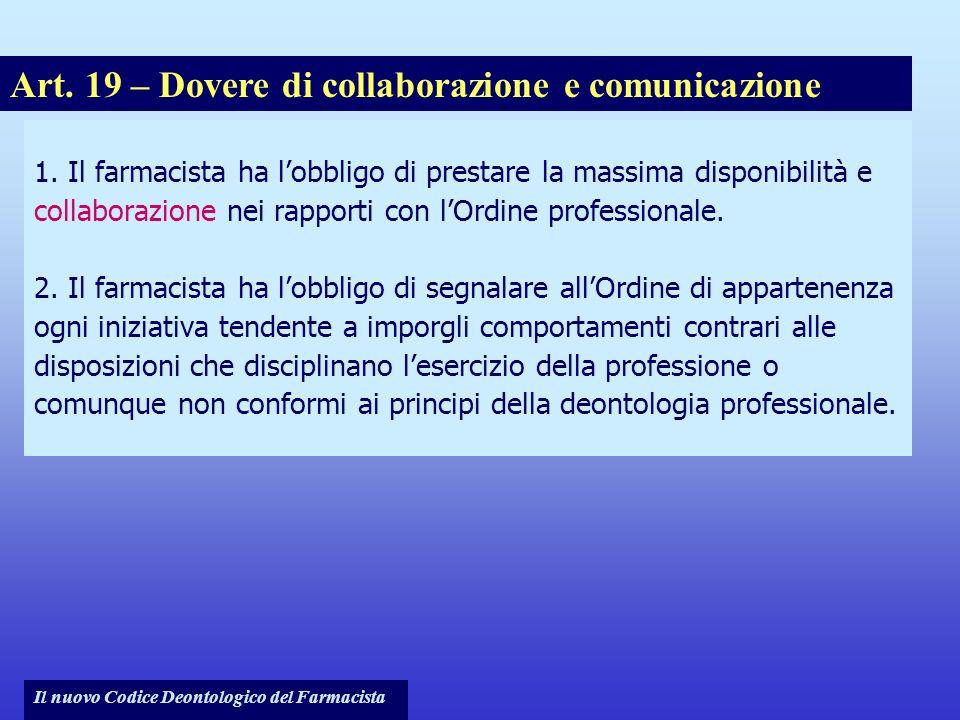 Il nuovo Codice Deontologico del Farmacista 1. Il farmacista ha lobbligo di prestare la massima disponibilità e collaborazione nei rapporti con lOrdin
