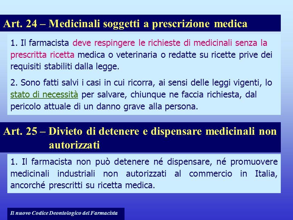 Il nuovo Codice Deontologico del Farmacista 1. Il farmacista deve respingere le richieste di medicinali senza la prescritta ricetta medica o veterinar