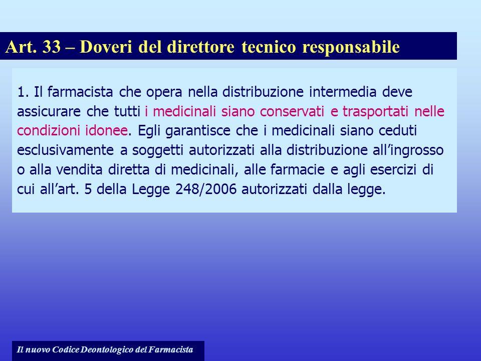Il nuovo Codice Deontologico del Farmacista 1. Il farmacista che opera nella distribuzione intermedia deve assicurare che tutti i medicinali siano con