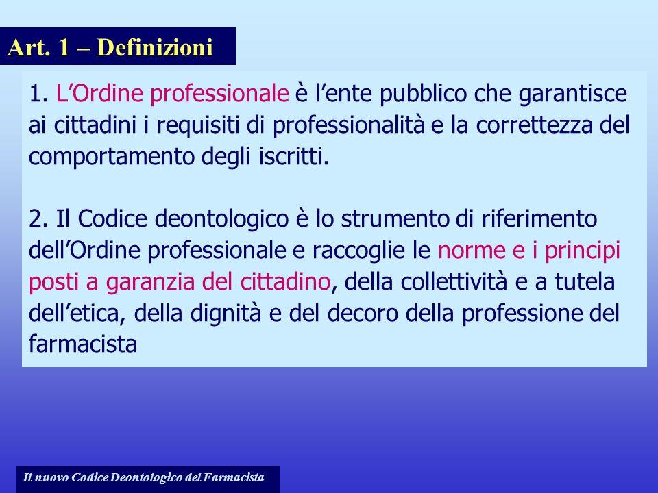Il nuovo Codice Deontologico del Farmacista 1. LOrdine professionale è lente pubblico che garantisce ai cittadini i requisiti di professionalità e la