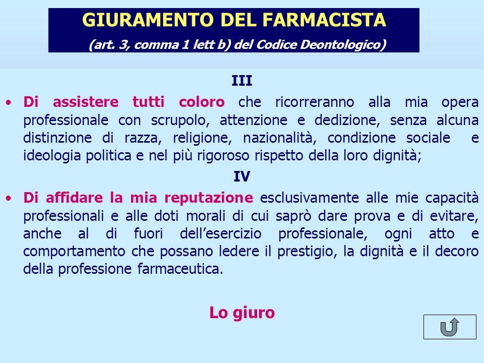 Il nuovo Codice Deontologico del Farmacista GIURAMENTO DEL FARMACISTA (art. 3, comma 1 lett b) del Codice Deontologico) III Di assistere tutti coloro