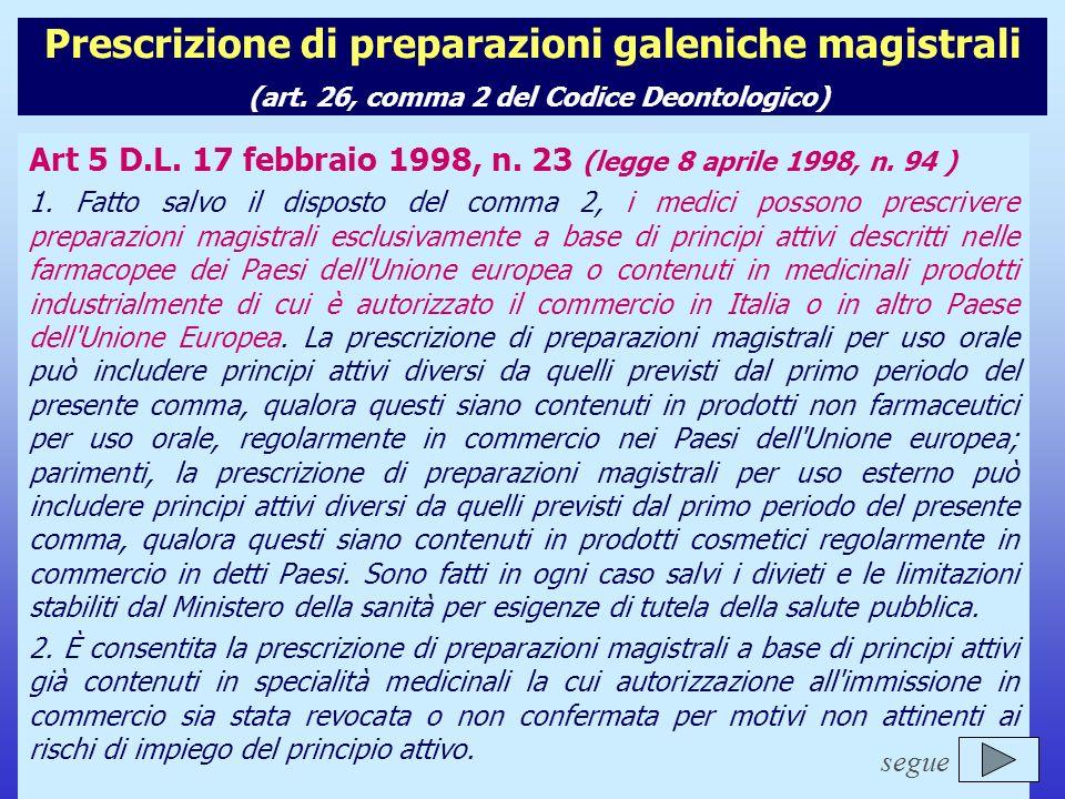 Il nuovo Codice Deontologico del Farmacista Prescrizione di preparazioni galeniche magistrali (art. 26, comma 2 del Codice Deontologico) Art 5 D.L. 17