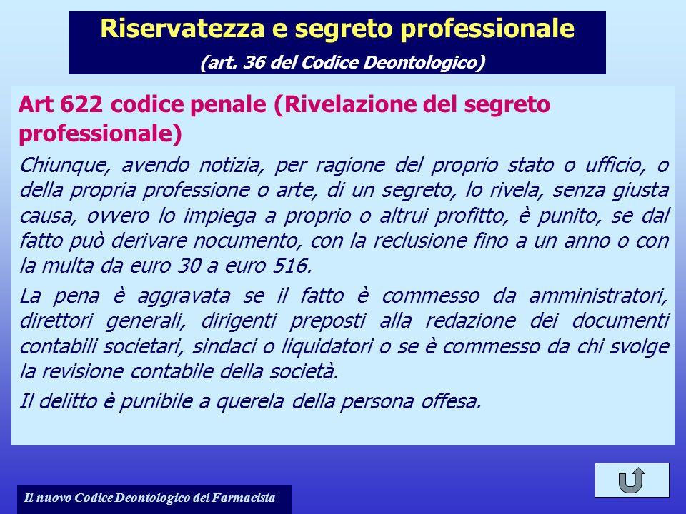 Il nuovo Codice Deontologico del Farmacista Riservatezza e segreto professionale (art. 36 del Codice Deontologico) Art 622 codice penale (Rivelazione