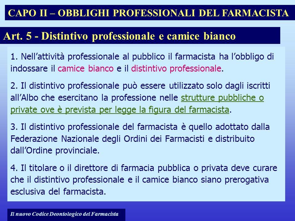 Il nuovo Codice Deontologico del Farmacista 1. Nellattività professionale al pubblico il farmacista ha lobbligo di indossare il camice bianco e il dis