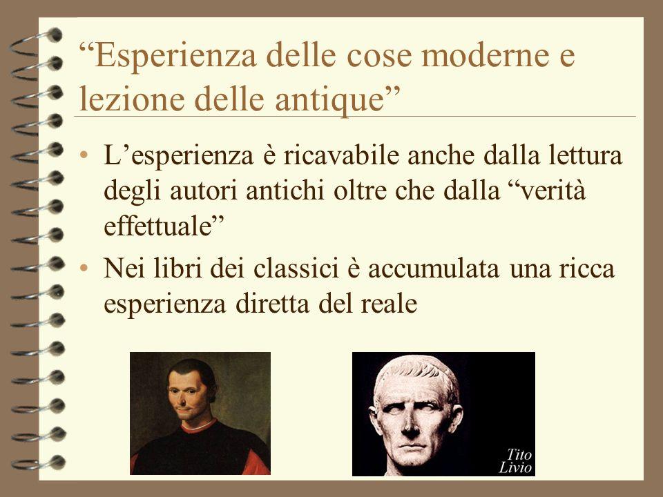 Esperienza delle cose moderne e lezione delle antique Lesperienza è ricavabile anche dalla lettura degli autori antichi oltre che dalla verità effettu