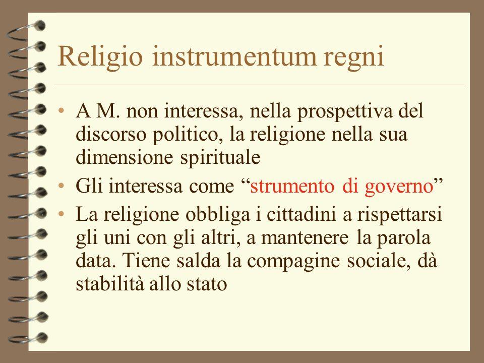 Religio instrumentum regni A M. non interessa, nella prospettiva del discorso politico, la religione nella sua dimensione spirituale Gli interessa com