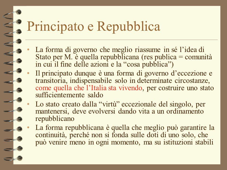 Principato e Repubblica La forma di governo che meglio riassume in sé lidea di Stato per M. è quella repubblicana (res publica = comunità in cui il fi