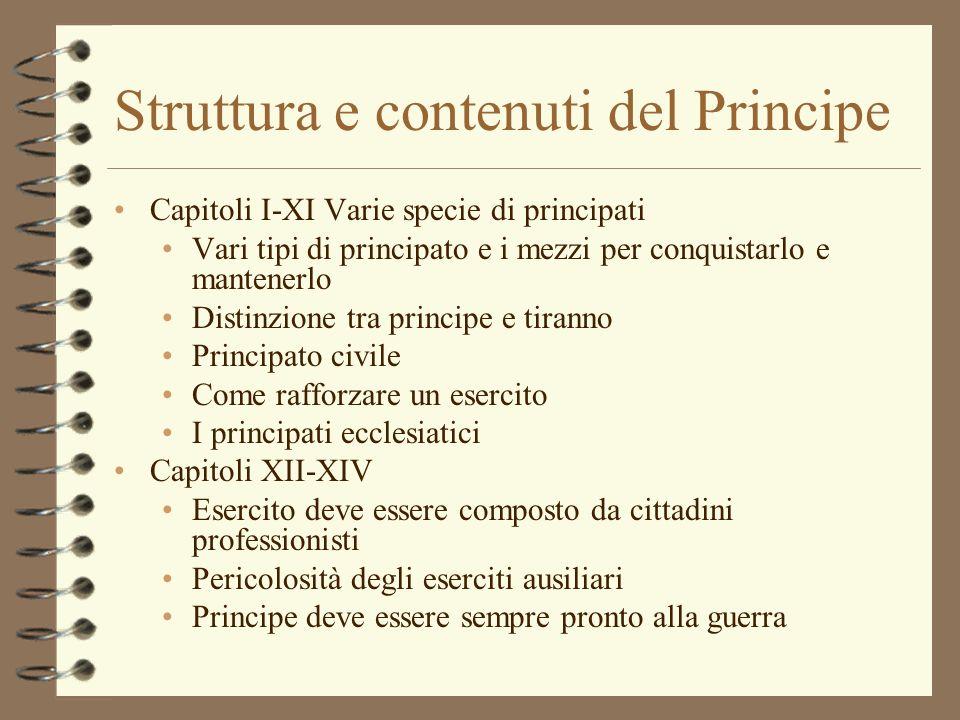 Struttura e contenuti del Principe Capitoli I-XI Varie specie di principati Vari tipi di principato e i mezzi per conquistarlo e mantenerlo Distinzion