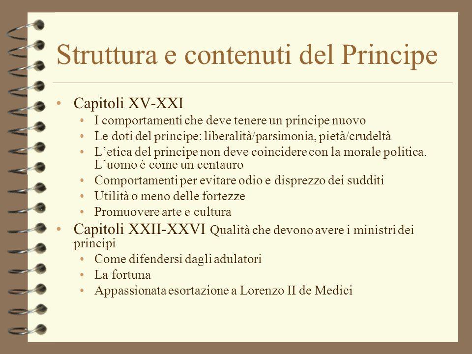 Struttura e contenuti del Principe Capitoli XV-XXI I comportamenti che deve tenere un principe nuovo Le doti del principe: liberalità/parsimonia, piet