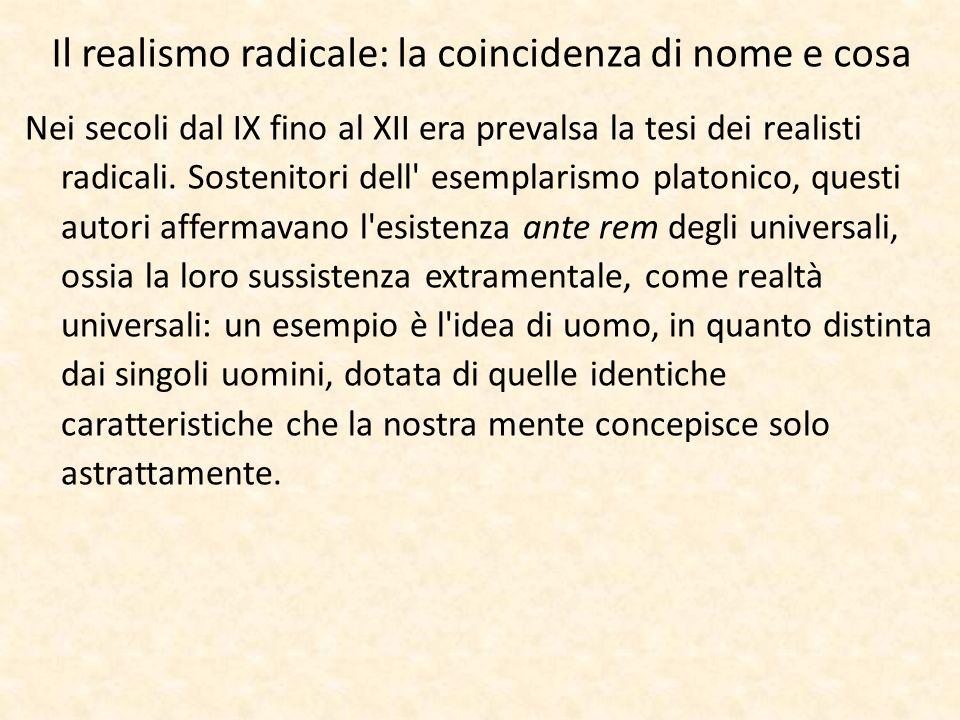 Il realismo radicale: la coincidenza di nome e cosa Nei secoli dal IX fino al XII era prevalsa la tesi dei realisti radicali. Sostenitori dell' esempl