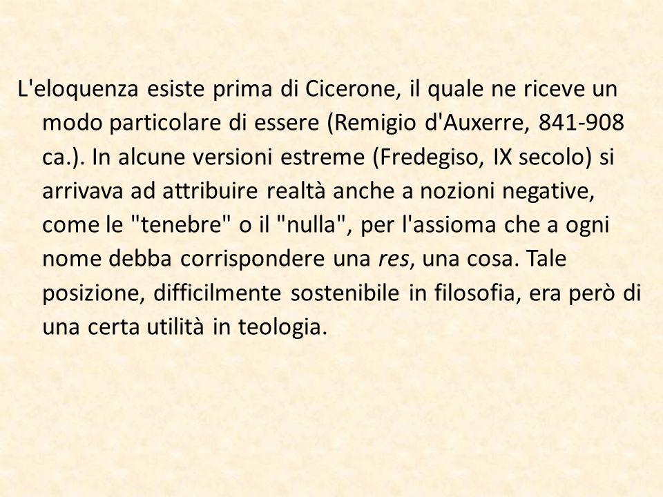L'eloquenza esiste prima di Cicerone, il quale ne riceve un modo particolare di essere (Remigio d'Auxerre, 841-908 ca.). In alcune versioni estreme (F