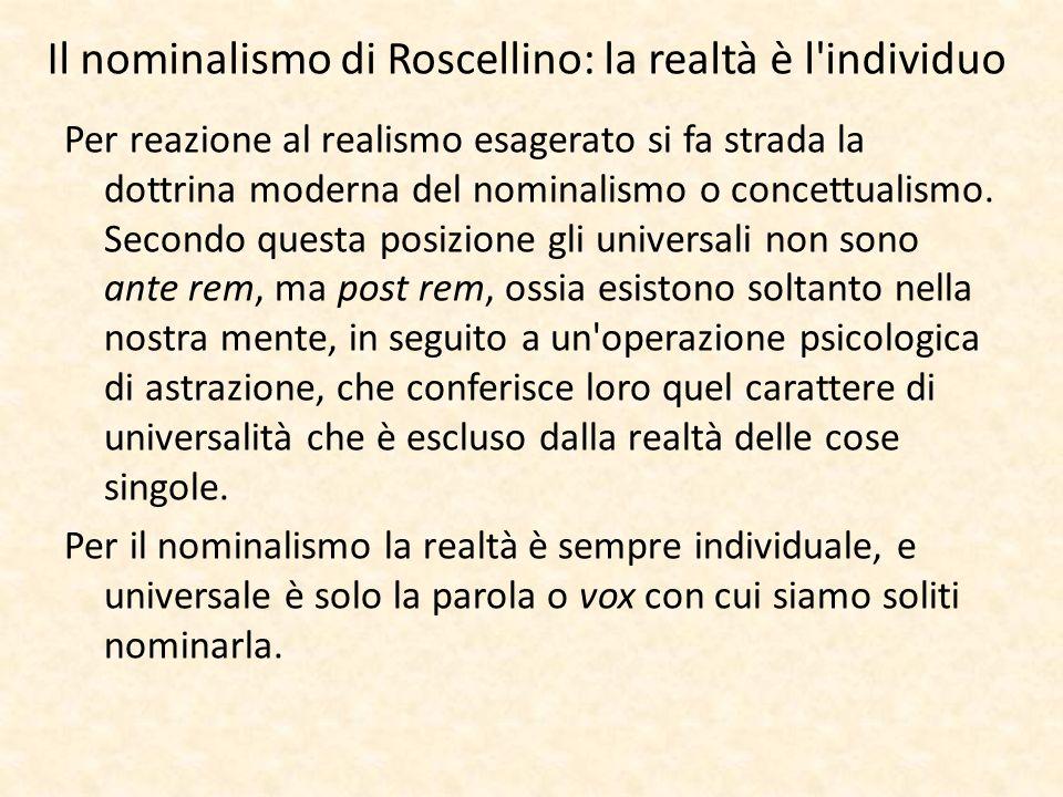 Il nominalismo di Roscellino: la realtà è l'individuo Per reazione al realismo esagerato si fa strada la dottrina moderna del nominalismo o concettual