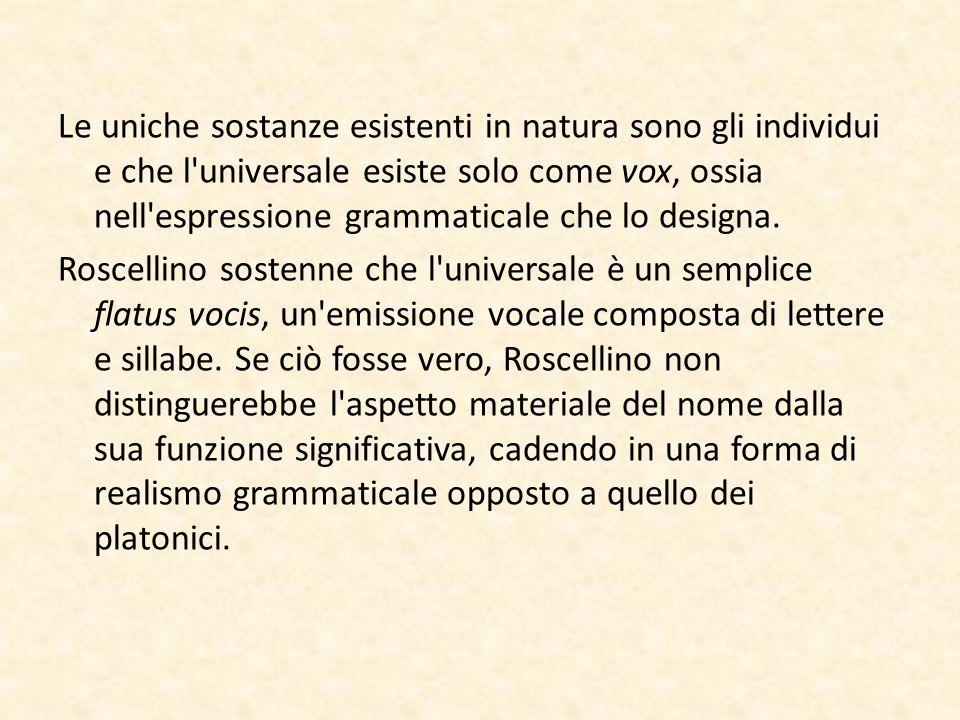 Le uniche sostanze esistenti in natura sono gli individui e che l'universale esiste solo come vox, ossia nell'espressione grammaticale che lo designa.