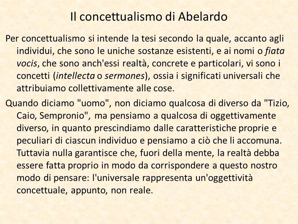 Il concettualismo di Abelardo Per concettualismo si intende la tesi secondo la quale, accanto agli individui, che sono le uniche sostanze esistenti, e