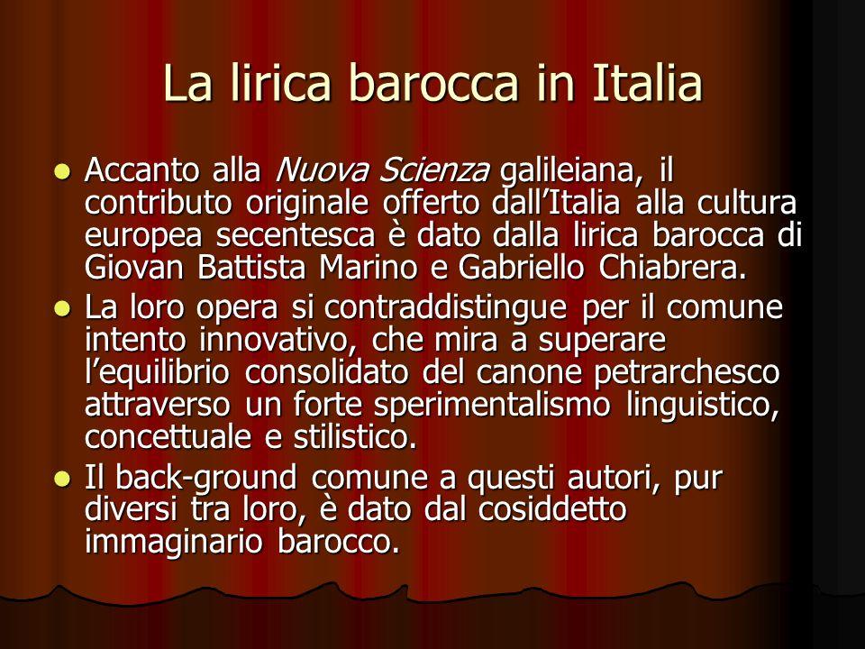 La lirica barocca in Italia Accanto alla Nuova Scienza galileiana, il contributo originale offerto dallItalia alla cultura europea secentesca è dato d