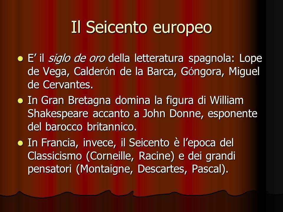 Il Seicento europeo E il siglo de oro della letteratura spagnola: Lope de Vega, Calder Ó n de la Barca, G Ó ngora, Miguel de Cervantes. E il siglo de