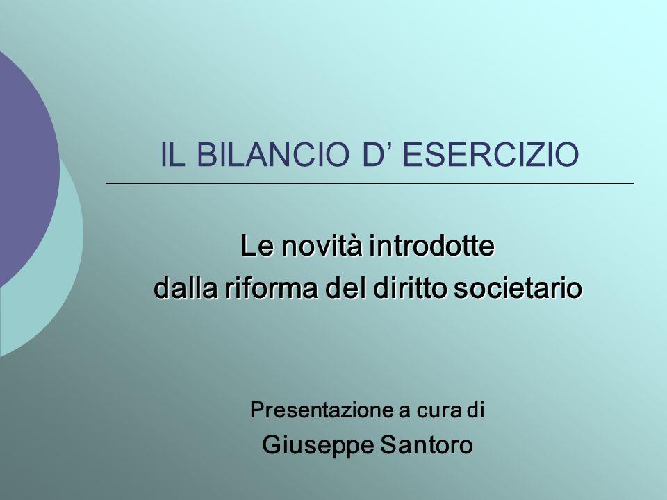 IL BILANCIO D ESERCIZIO Le novità introdotte dalla riforma del diritto societario Presentazione a cura di Giuseppe Santoro