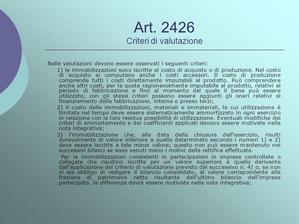 Art. 2426 Criteri di valutazione Nelle valutazioni devono essere osservati i seguenti criteri: 1) le immobilizzazioni sono iscritte al costo di acquis