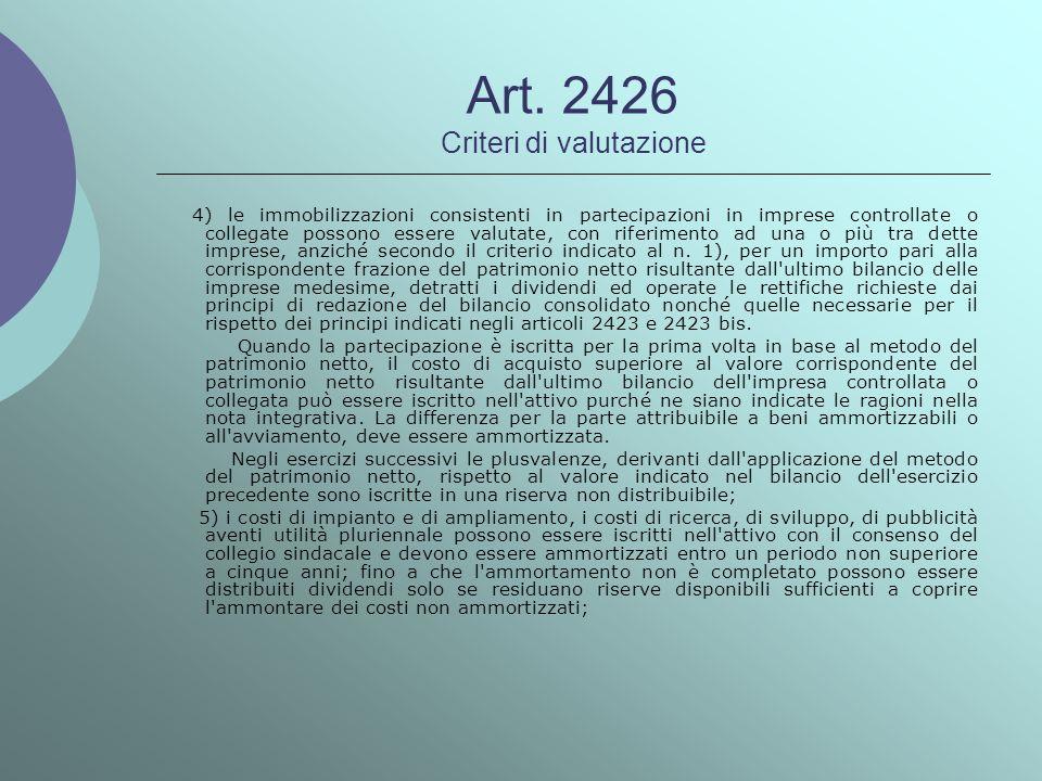 Art. 2426 Criteri di valutazione 4) le immobilizzazioni consistenti in partecipazioni in imprese controllate o collegate possono essere valutate, con