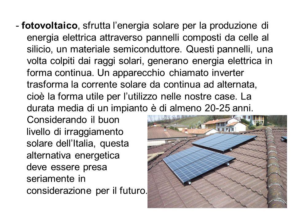 - fotovoltaico, sfrutta lenergia solare per la produzione di energia elettrica attraverso pannelli composti da celle al silicio, un materiale semicond