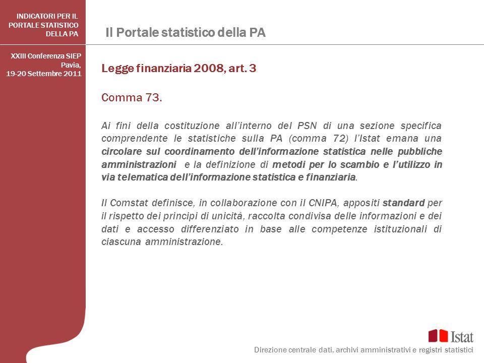 Il Portale statistico della PA Legge finanziaria 2008, art. 3 Comma 73. Ai fini della costituzione allinterno del PSN di una sezione specifica compren