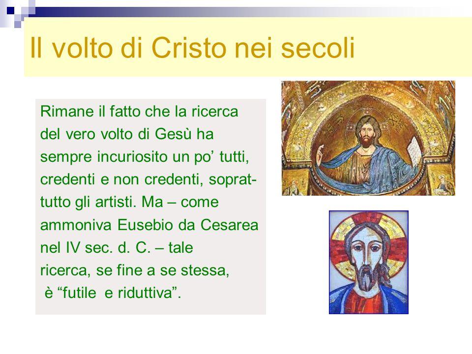 Il volto di Cristo nei secoli Rimane il fatto che la ricerca del vero volto di Gesù ha sempre incuriosito un po tutti, credenti e non credenti, soprat