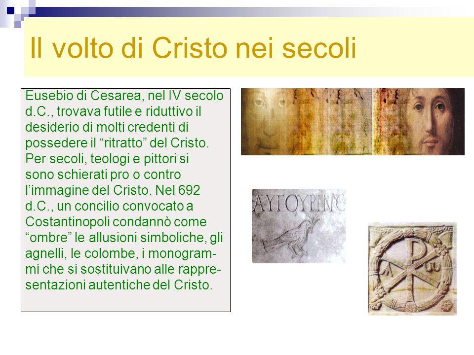 Il volto di Cristo nei secoli Eusebio di Cesarea, nel IV secolo d.C., trovava futile e riduttivo il desiderio di molti credenti di possedere il ritrat