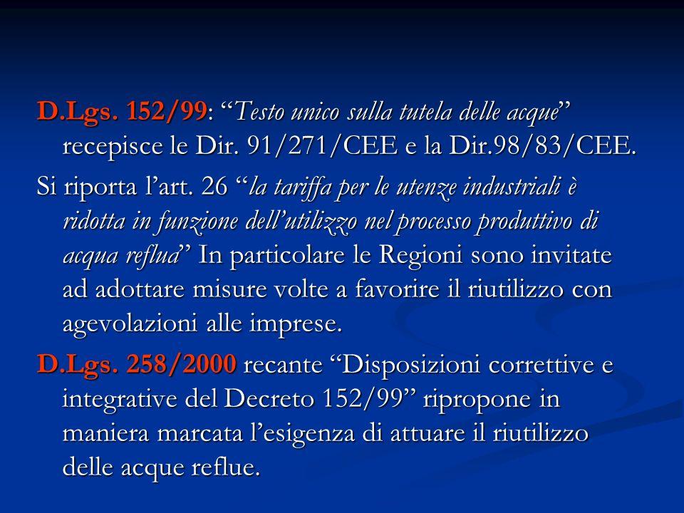 D.Lgs. 152/99: Testo unico sulla tutela delle acque recepisce le Dir. 91/271/CEE e la Dir.98/83/CEE. Si riporta lart. 26 la tariffa per le utenze indu