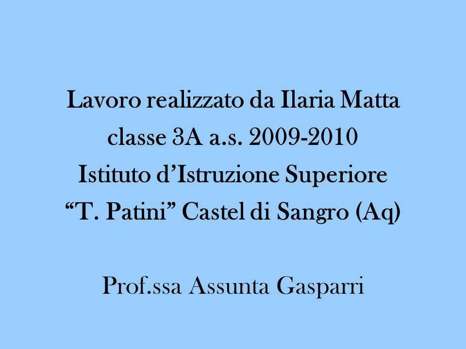 Lavoro realizzato da Ilaria Matta classe 3A a.s. 2009-2010 Istituto dIstruzione Superiore T. Patini Castel di Sangro (Aq) Prof.ssa Assunta Gasparri