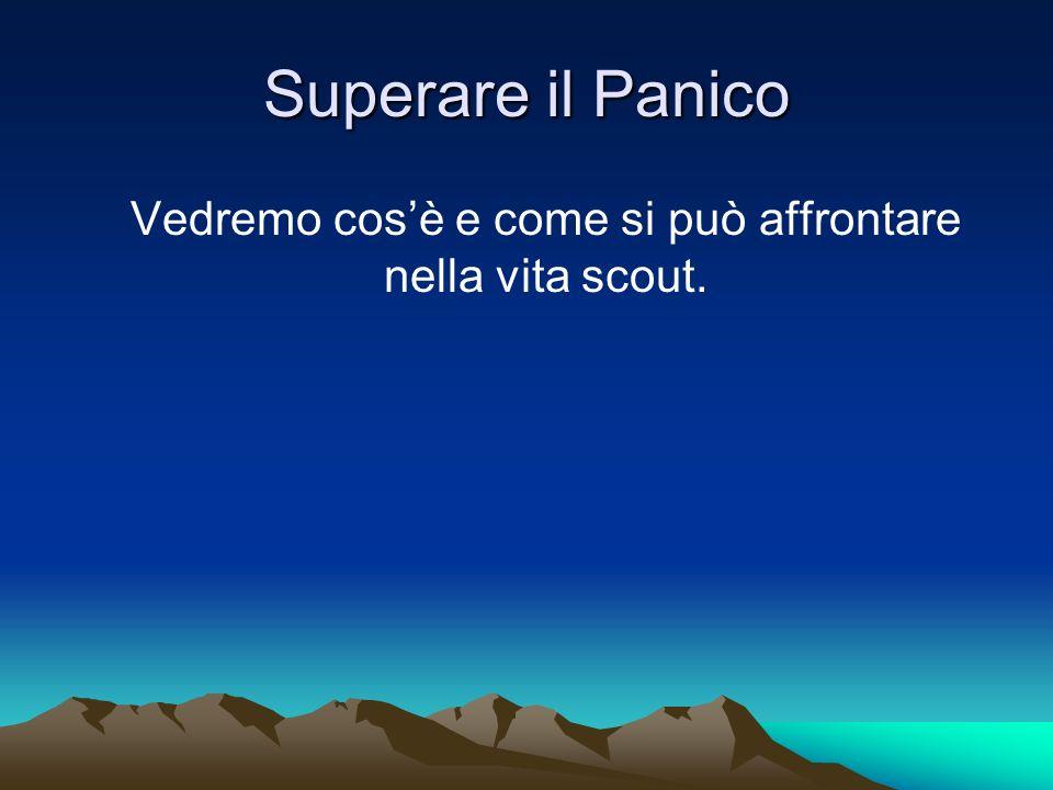 Superare il Panico Vedremo cosè e come si può affrontare nella vita scout.