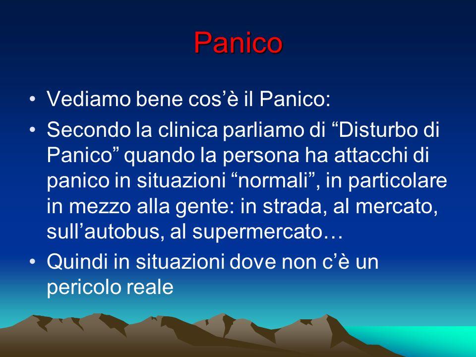 Panico Vediamo bene cosè il Panico: Secondo la clinica parliamo di Disturbo di Panico quando la persona ha attacchi di panico in situazioni normali, i