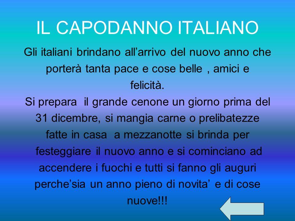 IL CAPODANNO ITALIANO Gli italiani brindano allarrivo del nuovo anno che porterà tanta pace e cose belle, amici e felicità. Si prepara il grande cenon