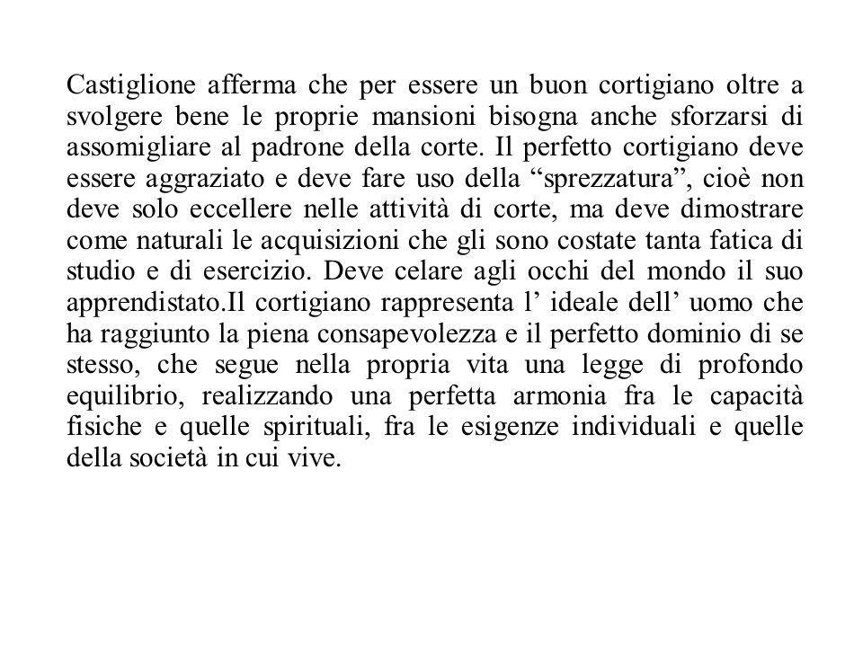 Castiglione afferma che per essere un buon cortigiano oltre a svolgere bene le proprie mansioni bisogna anche sforzarsi di assomigliare al padrone del