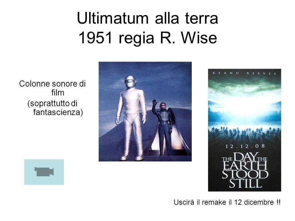 Ultimatum alla terra 1951 regia R. Wise Colonne sonore di film (soprattutto di fantascienza) Uscirà il remake il 12 dicembre !!