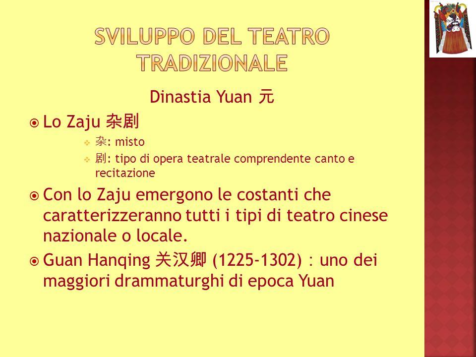Dinastia Yuan Lo Zaju : misto : tipo di opera teatrale comprendente canto e recitazione Con lo Zaju emergono le costanti che caratterizzeranno tutti i