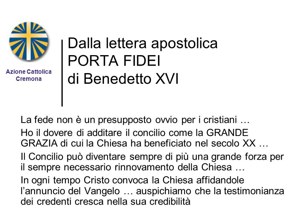 Dalla lettera apostolica PORTA FIDEI di Benedetto XVI La fede non è un presupposto ovvio per i cristiani … Ho il dovere di additare il concilio come l