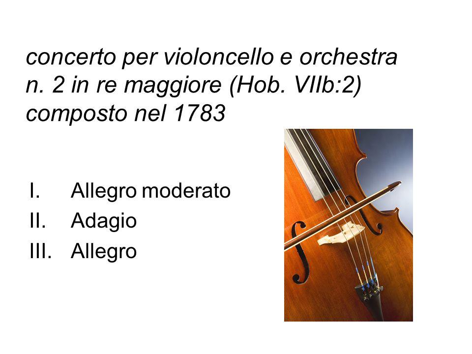 concerto per violoncello e orchestra n. 2 in re maggiore (Hob. VIIb:2) composto nel 1783 I.Allegro moderato II.Adagio III.Allegro