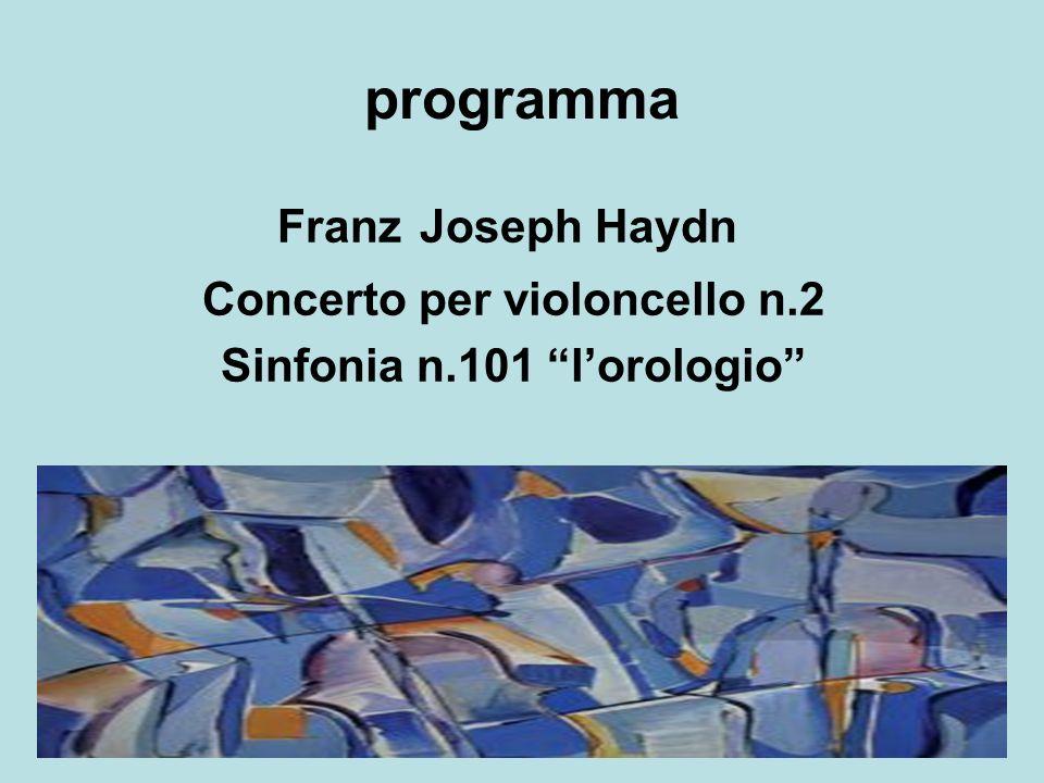 programma Franz Joseph Haydn Concerto per violoncello n.2 Sinfonia n.101 lorologio