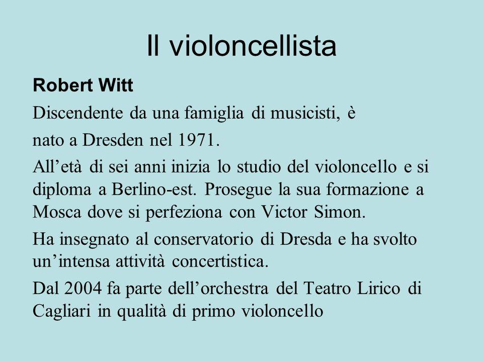 Il violoncellista Robert Witt Discendente da una famiglia di musicisti, è nato a Dresden nel 1971. Alletà di sei anni inizia lo studio del violoncello