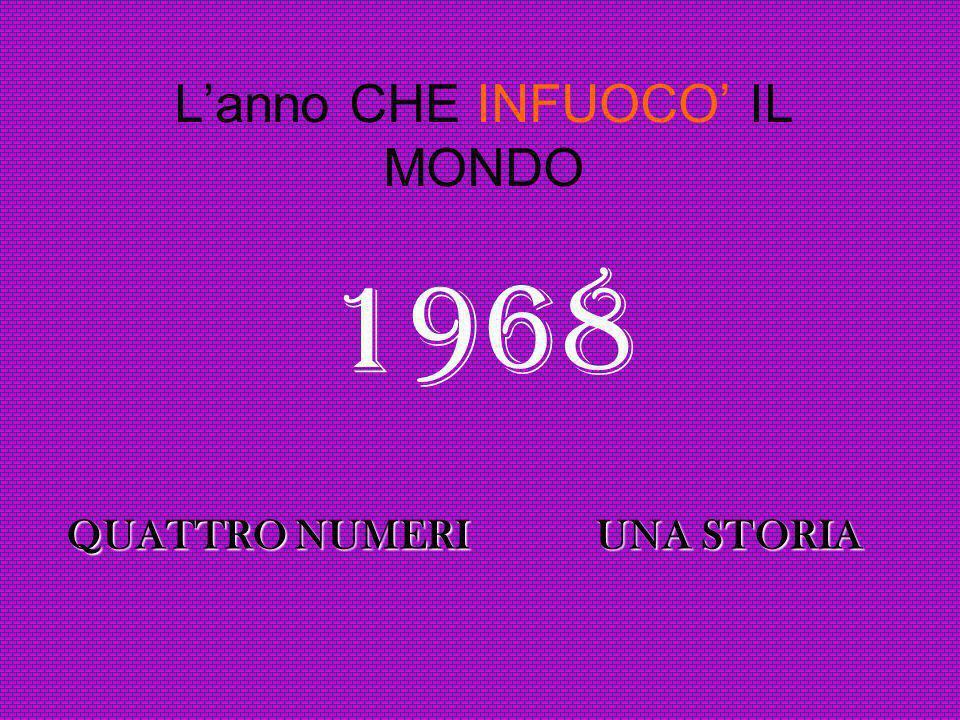 1968 Lanno CHE INFUOCO IL MONDO QUATTRO NUMERI UNA STORIA